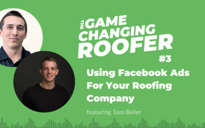 GCR #3: Using Facebook Ads To Grow Your Roofing Company, with Sam Beiler