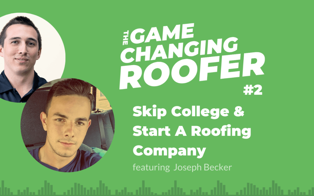 GCR #2: Skipping College To Start A Roofing Company, with Joseph Becker