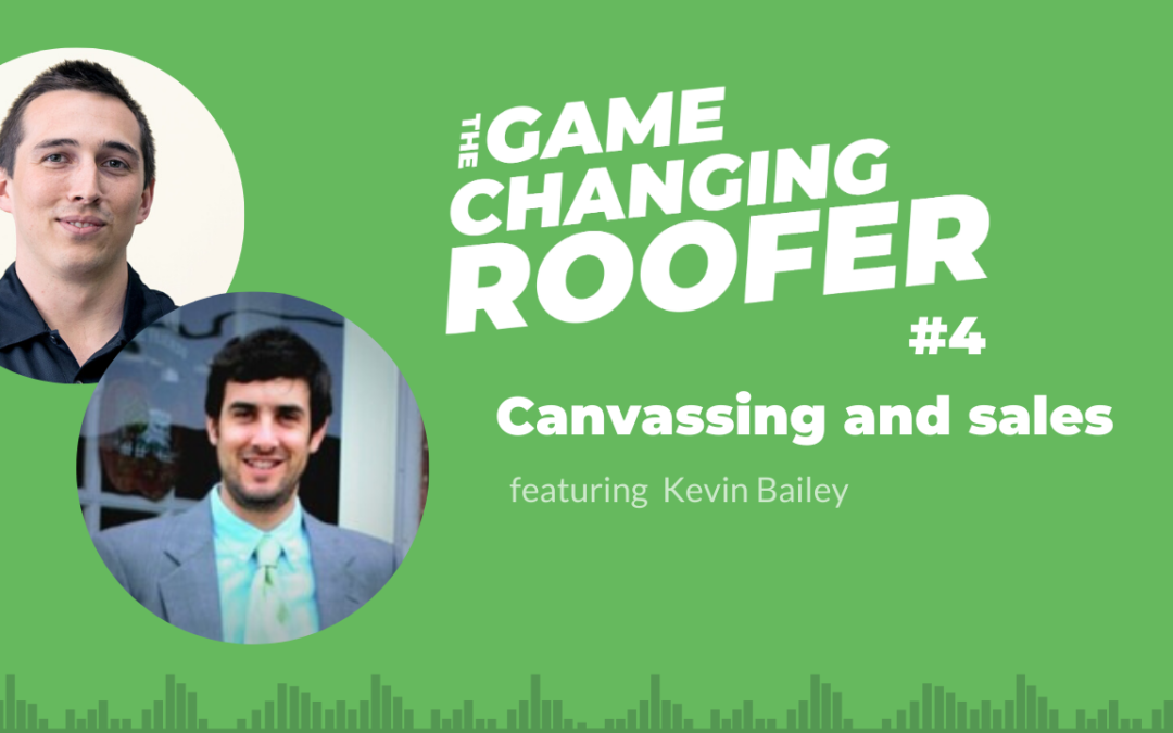GCR #4: Mindset and Strategies for Roofing Canvassing and Sales, with Kevin Bailey