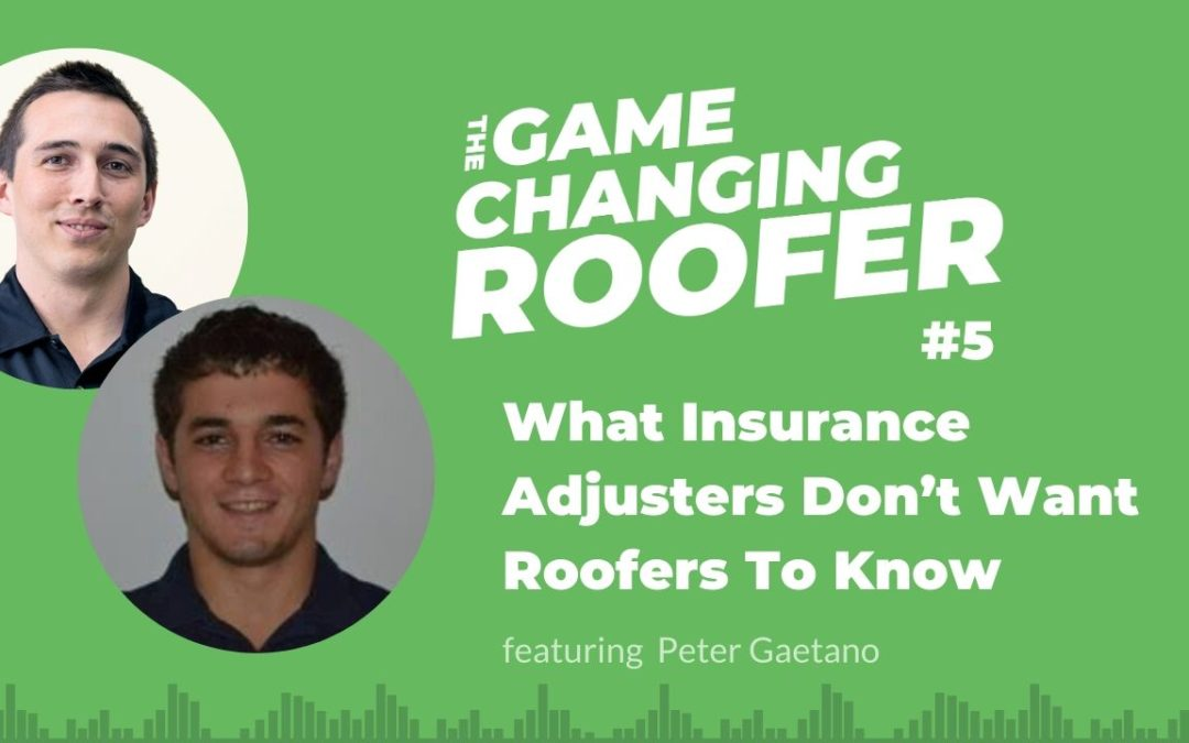 GCR #5: What Insurance Adjusters Don't Want Roofers To Know, with Peter Gaetano