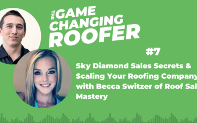 GCR #7: Sky Diamond Sales Secrets & Scaling Your Roofing Company with Becca Switzer of Roof Sales Mastery